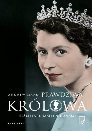 Okładka książki Prawdziwa królowa: Elżbieta II jakiej nie znamy Andrew Marr