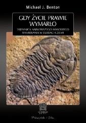 Okładka książki Gdy życie prawie wymarło. Tajemnica największego masowego wymierania w dziejach Ziemi Michael J. Benton