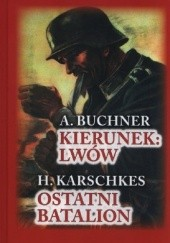Okładka książki Kierunek: Lwów / Ostatni Batalion A. Buchner,H. Karschkes