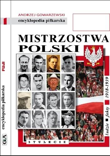 Okładka książki Encyklopedia piłkarska FUJI Mistrzostwa Polski. Stulecie część 1 (tom 51) Andrzej Gowarzewski