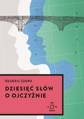 Okładka książki Dziesięć słów o ojczyźnie Ołeksij Czupa