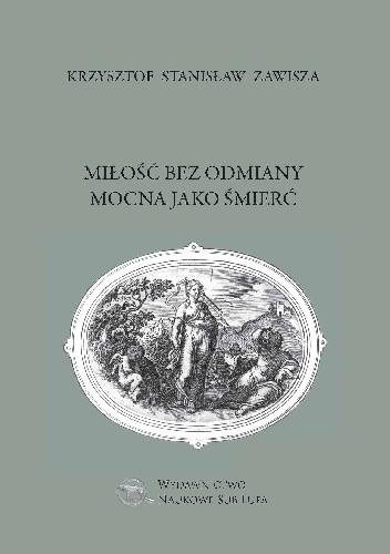 Okładka książki Miłość bez odmiany mocna jako śmierć Krzysztof Stanisław Zawisza