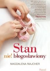 Okładka książki Stan nie! błogosławiony Magdalena Majcher