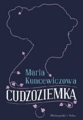 Okładka książki Cudzoziemka Maria Kuncewiczowa