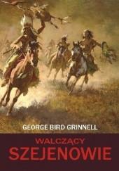 Okładka książki Walczący Szejenowie George Bird Grinnell