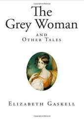 Okładka książki The Grey Woman and Other Tales Elizabeth Gaskell