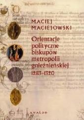 Okładka książki Orientacje polityczne biskupów metropolii gnieźnieńskiej 1283-1320 Maciej Maciejowski