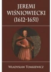 Okładka książki Jeremi Wiśniowiecki  (1612-1651) Władysław Tomkiewicz