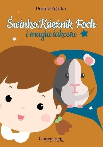 Okładka książki ŚwinkoKsiężnik Foch i magia sukcesu Dorota Zgutka