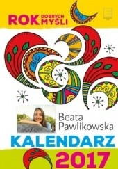 Okładka książki Rok dobrych myśli. Kalendarz 2017 Beata Pawlikowska