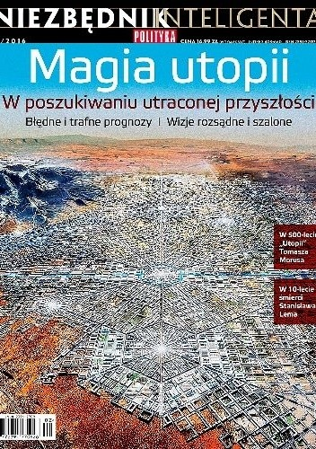 Okładka książki Niezbędnik Inteligenta 2/2016 - Magia utopii Redakcja tygodnika Polityka