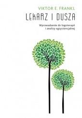Okładka książki Lekarz i dusza. Wprowadzenie do logoterapii i analizy egzystencjalnej Viktor E. Frankl