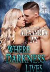 Okładka książki Where Darkness Lives Alexandra Ivy