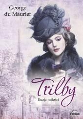 Okładka książki Trilby. Iluzja miłości George du Maurier