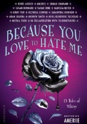Okładka książki Because You Love to Hate Me: 13 Tales of Villainy Marissa Meyer, Susan Dennard, Victoria Schwab, Samantha Shannon, Soman Chainani, Renée Ahdieh, Nicola Yoon