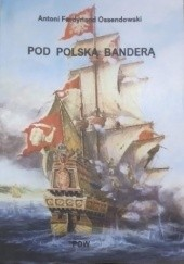 Okładka książki Pod polską banderą. Powieść historyczna z czasów króla Zygmunta III Antoni Ferdynand Ossendowski