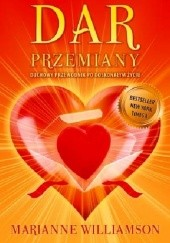 Okładka książki Dar Przemiany Duchowy Przewodnik Po Doskonałym Życiu Marianne Williamson