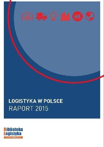 Okładka książki Logistyka w Polsce. Raport 2015 Ireneusz Fechner,Grzegorz Szyszka