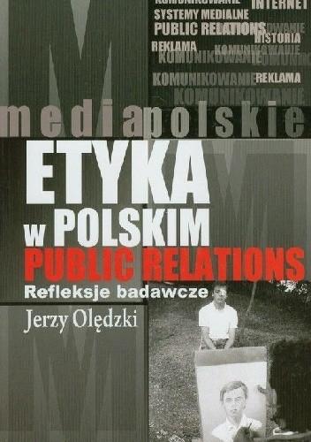 Okładka książki Etyka w polskim public relations. Refleksje badawcze Jerzy Olędzki