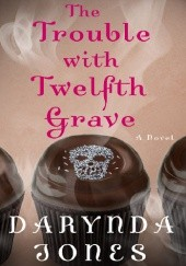 Okładka książki The Trouble with Twelfth Grave Darynda Jones