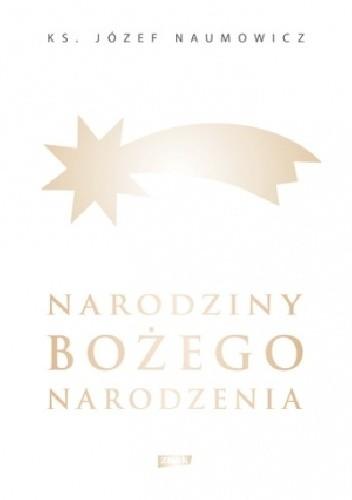 Okładka książki Narodziny Bożego Narodzenia Józef Naumowicz