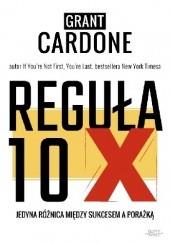 Okładka książki Reguła 10X Grant Cardone