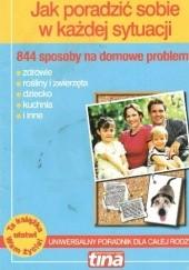 Okładka książki Jak poradzić sobie w każdej sytuacji : 844 sposoby na domowe problemy Lucyna Kotwicz