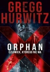 Okładka książki Orphan X. Człowiek, którego nie ma Gregg Hurwitz