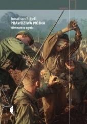 Okładka książki Prawdziwa wojna. Wietnam w ogniu Jonathan Schell