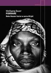 Okładka książki Porwane. Boko Haram i terror w sercu Afryki Wolfgang Bauer