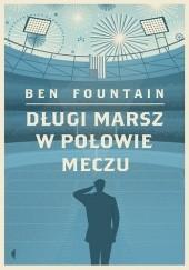 Okładka książki Długi marsz w połowie meczu Ben Fountain