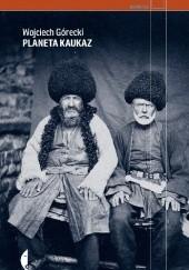 Okładka książki Planeta Kaukaz Wojciech Górecki