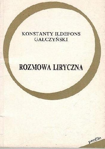 Rozmowa Liryczna Konstanty Ildefons Gałczyński 4179114