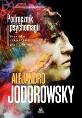 Okładka książki Podręcznik psychomagii. Praktyka szamańskiej psychoterapii Alexandro Jodorowsky