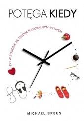 Okładka książki Potęga KIEDY. Żyj w zgodzie ze swoim naturalnym rytmem Michael Breus