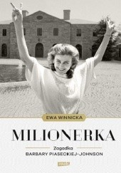 Okładka książki Milionerka. Zagadka Barbary Piaseckiej-Johnson Ewa Winnicka