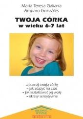 Okładka książki Twoja córka w wieku 6-7 lat Maria Teresa Galiana,Amparo Gonzales