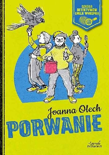 Okładka książki Szkoła detektywów Emila Wykopka. Porwanie Joanna Olech