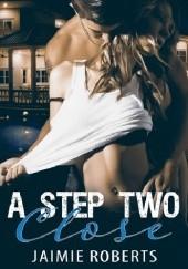 Okładka książki A Step Two Close Jaimie Roberts