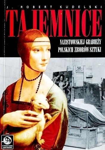 Okładka książki Tajemnice nazistowskiej grabieży polskich zbiorów sztuki Robert J. Kudelski