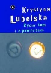 Okładka książki Życie tam i z powrotem Krystyna Lubelska