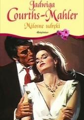 Okładka książki Miłosne udręki Jadwiga Courths-Mahler