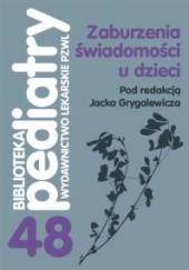 Okładka książki Zaburzenia świadomości u dzieci Jacek Grygalewicz