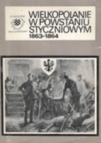 Okładka książki Wielkopolanie w powstaniu styczniowym 1863-1864 Bogusław Polak