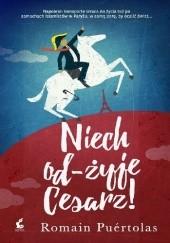 Okładka książki Niech od-żyje Cesarz! Romain Puértolas