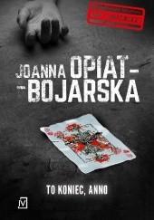 Okładka książki To koniec, Anno Joanna Opiat-Bojarska