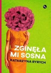 Okładka książki Zginęła mi sosna Katarzyna Ryrych