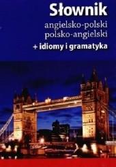Okładka książki Słownik angielsko-polski polsko-angielski + idiomy i gramatyka praca zbiorowa