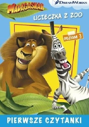 Okładka książki Dream Works. Pierwsze czytanki. Madagaskar. Ucieczka z zoo 3 (poziom 3) Erica David