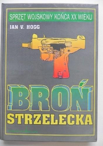 Okładka książki Broń strzelecka Ian V. Hogg